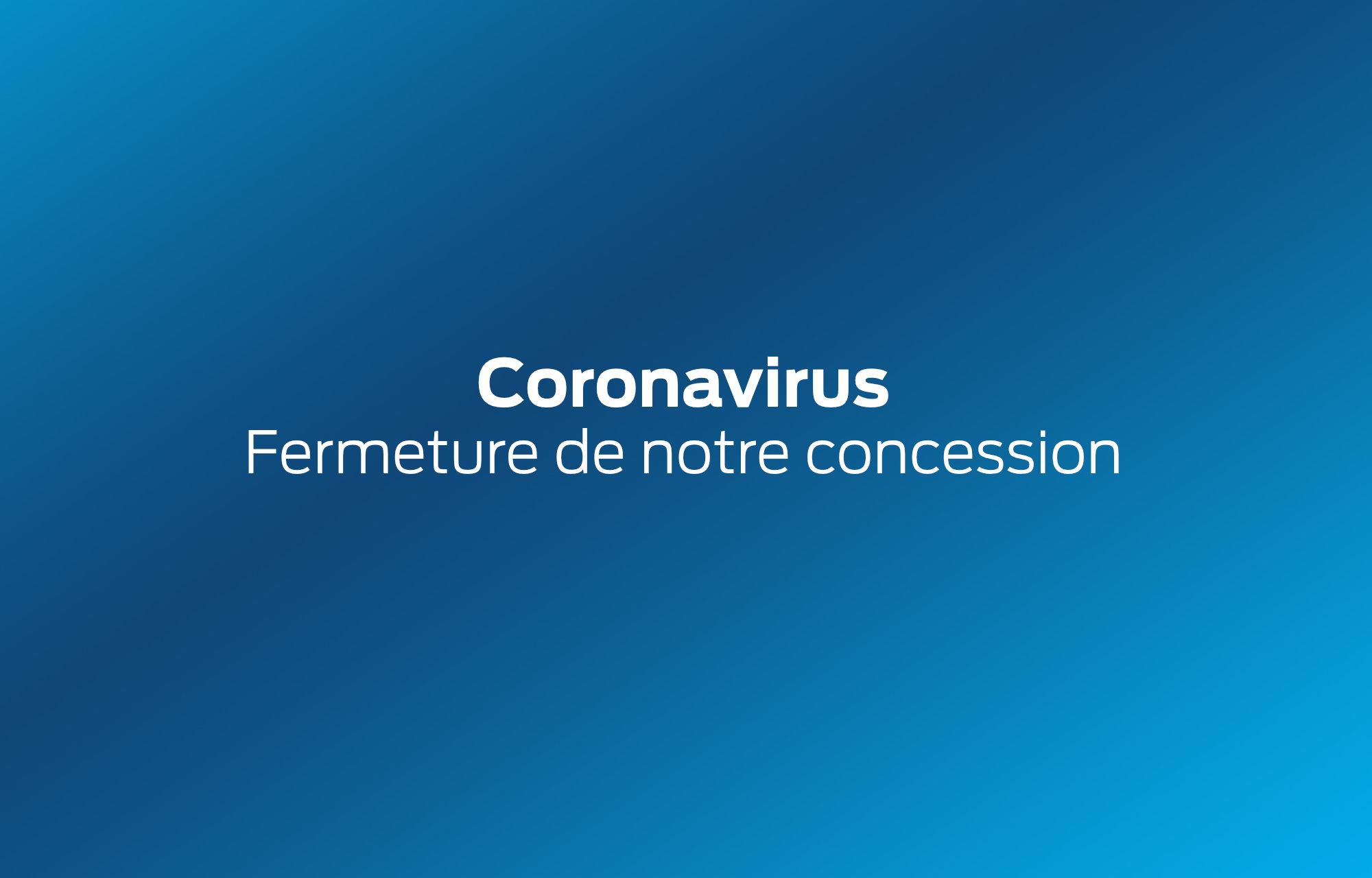 **Coronavirus** : Fermeture temporaire de notre concession