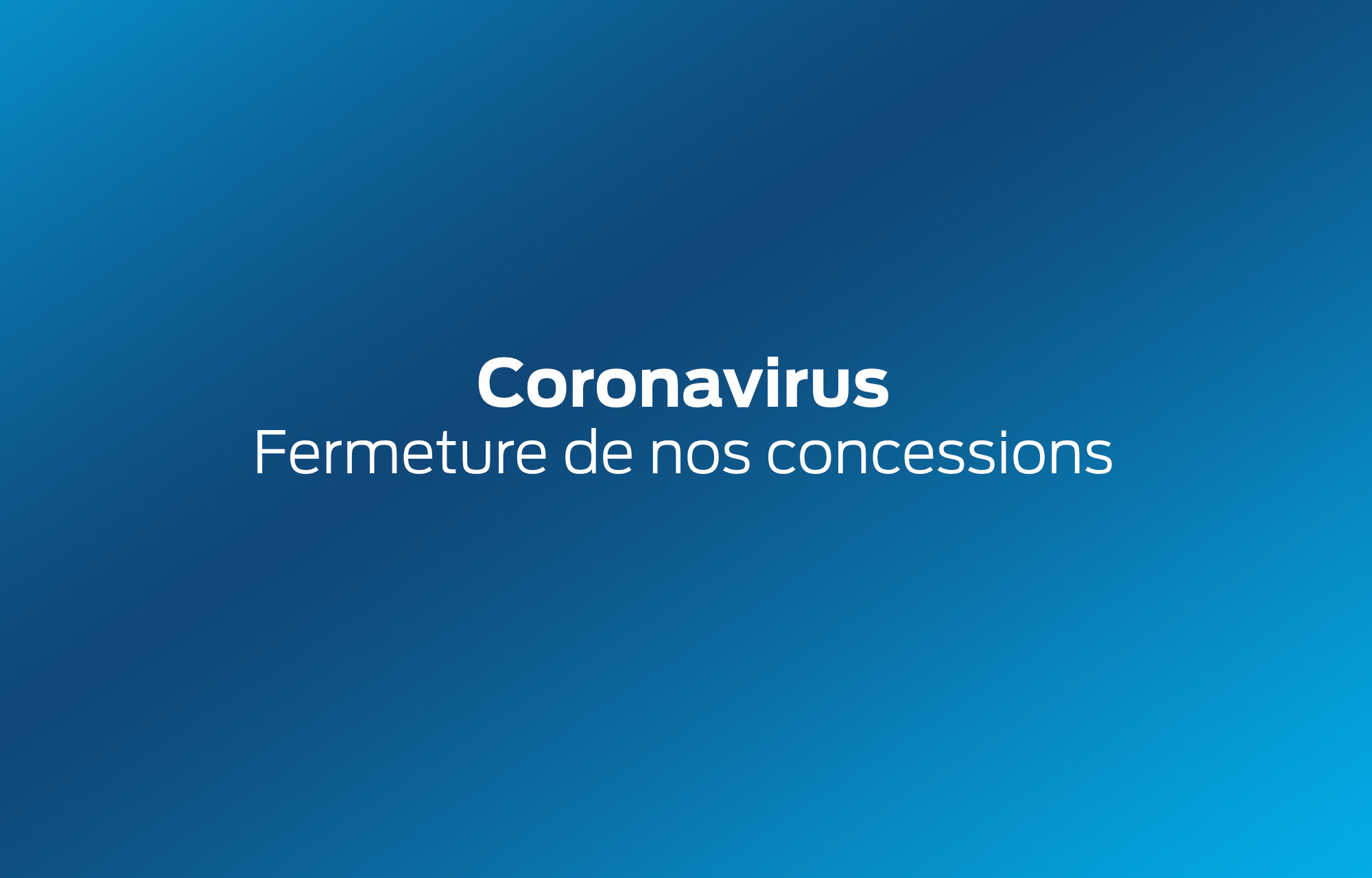 **Coronavirus** : Fermeture de nos concessions