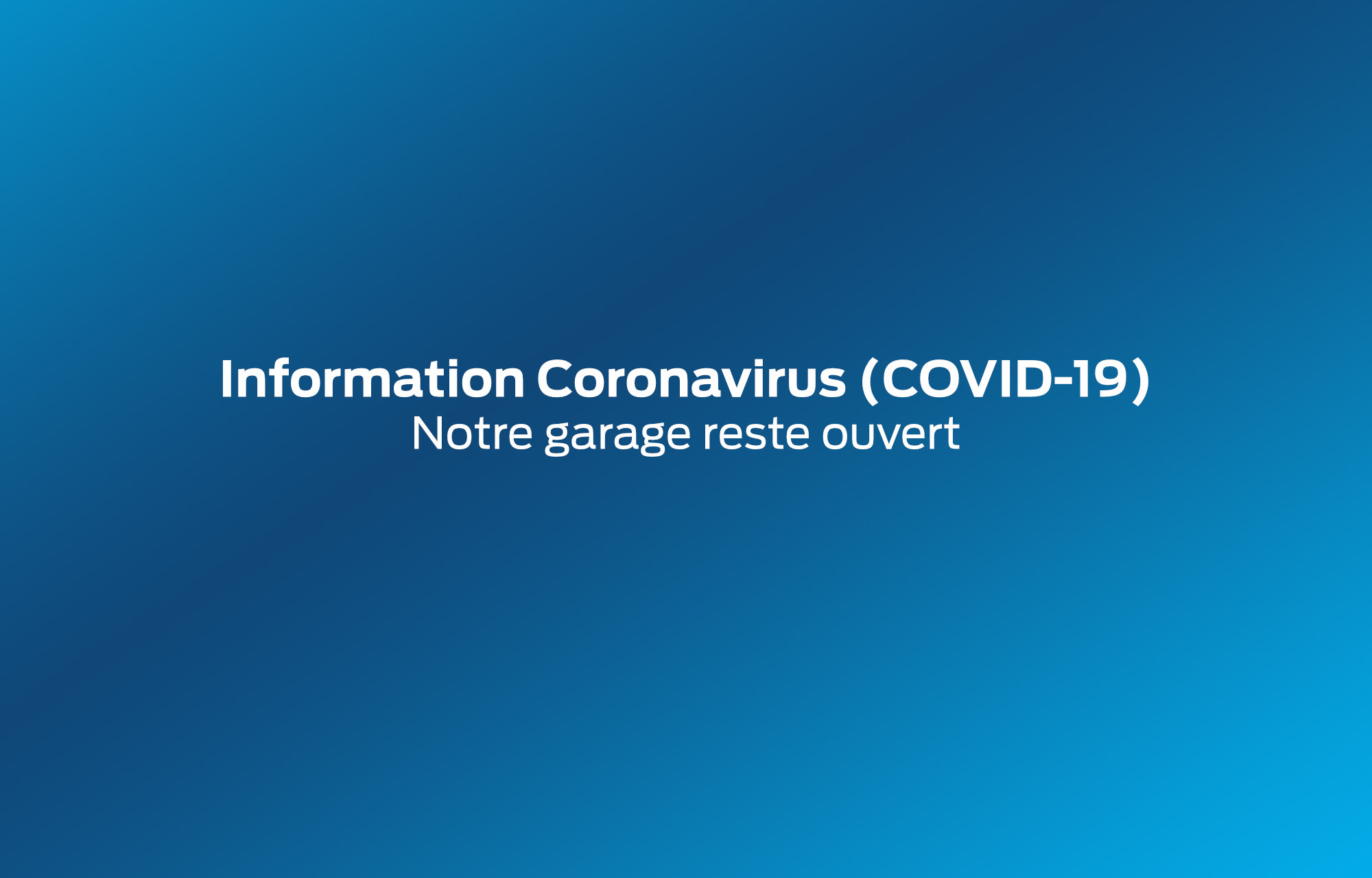 **Information importante : Notre garage reste ouvert**