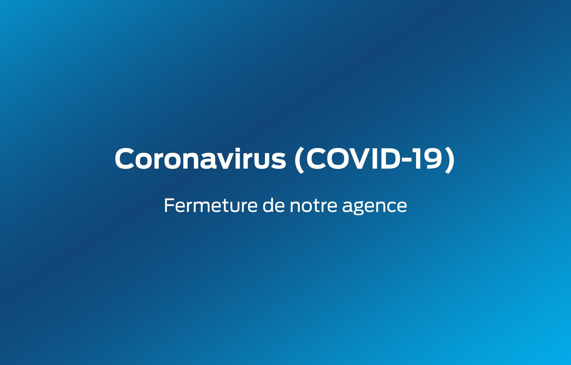 **Coronavirus** : Fermeture de notre agence