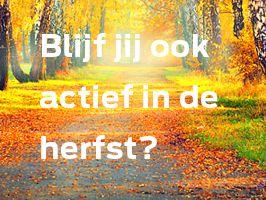 Blijf jij ook actief in de herfst?
