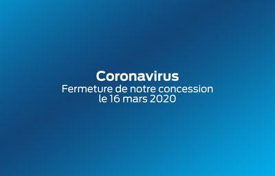 **Coronavirus** : Fermeture de nos concessions le **16 mars 2020**