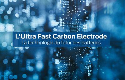 L'Ultra Fast Carbon Electrode - la technologie du futur