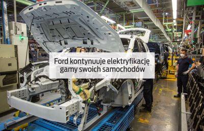 Ford kontynuuje elektryfikację gamy swoich samochodów